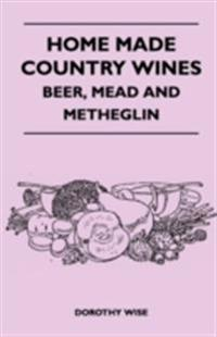 Home Made Country Wines - Beer, Mead and Metheglin