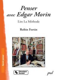 Penser avec Edgar Morin : Lire La Methode