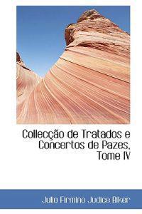 Colleccao De Tratados E Concertos De Pazes, Tome IV
