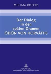 Der Dialog in Den Spaeten Dramen Oedoen Von Horvaths