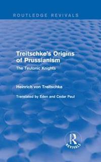Treitschke's Origins of Prussianism (Routledge Revivals)