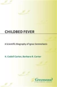 Childbed Fever: A Scientific Biography of Ignaz Semmelweis