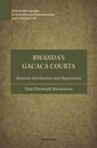 Rwanda's Gacaca Courts: Between Retribution and Reparation