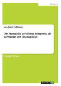 Das Frauenbild Der Roemer. Sempronia ALS Vorreiterin Der Emanzipation
