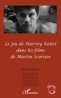 Le jeu de harvey keitel dans les films de martin scorsese