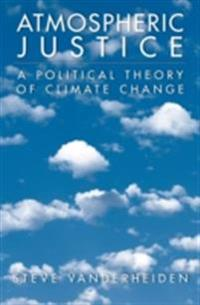 Atmospheric Justice: A Political Theory of Climate Change