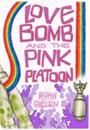 Love Bomb and the Pink Platoon