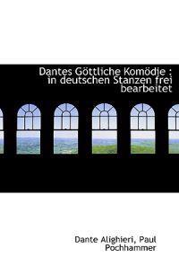 Dantes Gottliche Komodie: In Deutschen Stanzen Frei Bearbeitet