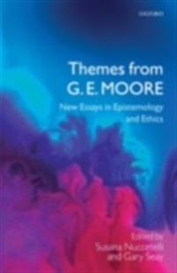 Themes from G. E. Moore New Essays in Epistemology and Ethics