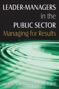 Leader-Managers in the Public Sector: Managing for Results