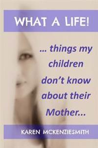What a Life...: Things My Children Don't Know about Their Mother
