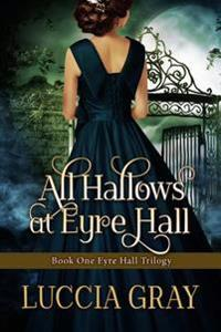 All Hallows at Eyre Hall: The Breathtaking Sequel to Jane Eyre