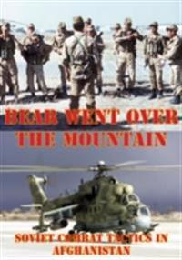 Bear Went Over The Mountain: Soviet Combat Tactics In Afghanistan [Illustrated Edition]