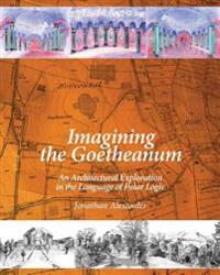 Imagining the Goetheanum: An Architectural Exploration in the Language of Polar Logic