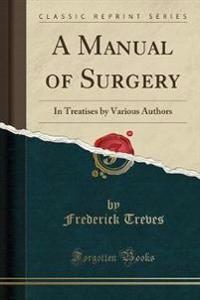 A Manual of Surgery