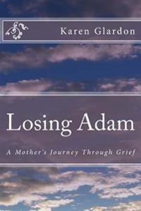 Losing Adam: A Mother's Journey Through Grief