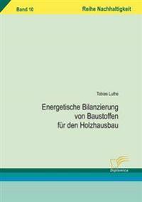Energetische Bilanzierung Von Baustoffen Für Den Holzhausbau