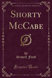 Shorty McCabe (Classic Reprint)
