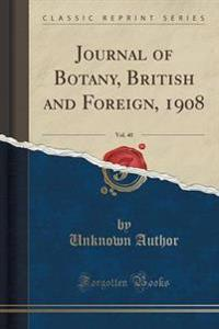 Journal of Botany, British and Foreign, 1908, Vol. 40 (Classic Reprint)