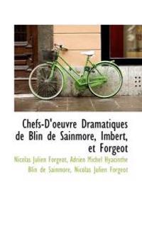 Chefs-D'Oeuvre Dramatiques de Blin de Sainmore, Imbert, Et Forgeot