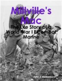 Millville's Mac - The Life Story of a World War I I Combat Marine