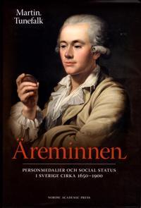 Äreminnen : personmedaljer och social status i Sverige ca 1650-1900