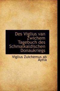 Des Viglius Van Zwichem Tagebuch Des Schmalkaldischen Donaukriegs