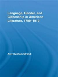 Language, Gender, and Citizenship in American Literature, 1789-1919