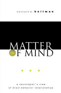 Matter of Mind: A Neurologists View of Brain-Behavior Relationships