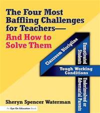 Four Most Baffling Challenges for Teachers and How to Solve Them, The