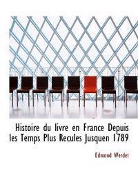 Histoire Du Livre En France Depuis Les Temps Plus Recules Jusquen 1789