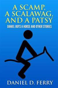 A Scamp, a Scalawag, and a Patsy: Daniel Buys a Horse and Other Stories