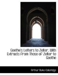 Goethe's Letters to Zelter, with Extracts from Those of Zelter to Goethe