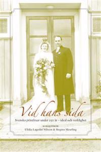 Vid hans sida : svenska prästfruar under 250 år - ideal och verklighet