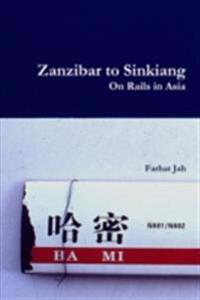 Zanzibar to Sinkiang: On Rails in Asia