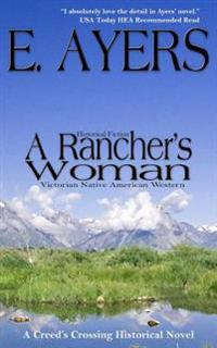 Historical Fiction: A Rancher's Woman - Victorian Native American Western