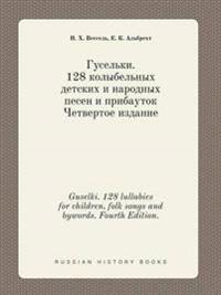 Guselki. 128 Lullabies for Children, Folk Songs and Bywords. Fourth Edition.