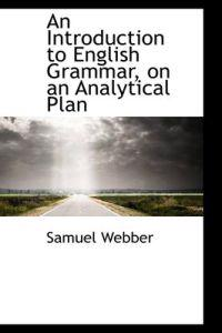 An Introduction to English Grammar, on an Analytical Plan