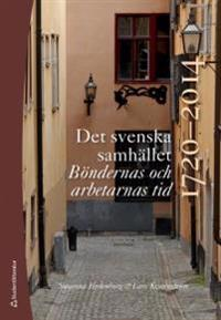 Det svenska samhället 1720-2014 : böndernas och arbetarnas tid