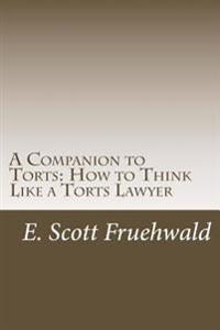 A Companion to Torts: How to Think Like a Torts Lawyer