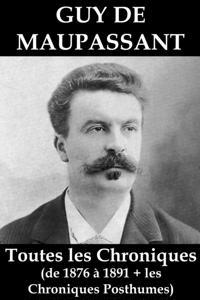 Toutes les Chroniques de Guy de Maupassant (de 1876 a 1891 + les chroniques posthumes)