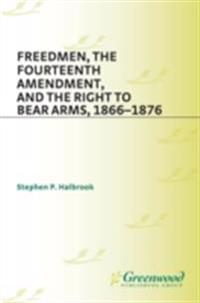 Freedmen, the Fourteenth Amendment, and the Right to Bear Arms, 1866-1876