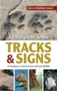 Field Guide to Tracks & Signs of Southern, Central & East African Wildlife