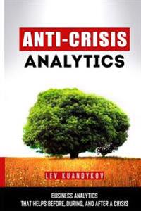 Anti-Crisis Analytics: Business Analytics That Helps Before, During, and After a Crisis