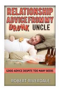 Relationship Advice from My Drunk Uncle: Good Advice Despite Too Many Beers
