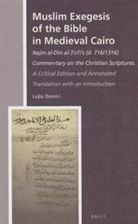 Muslim Exegesis of the Bible in Medieval Cairo: Najm Al-Dīn Al-Ṭūfī's (D. 716/1316) Commentary on the Christian Scriptures. a Cri