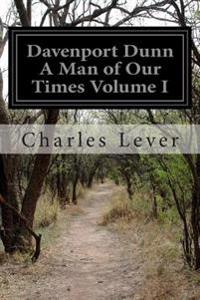 Davenport Dunn a Man of Our Times Volume I