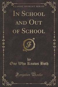 In School and Out of School (Classic Reprint)