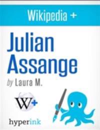 Julian Assange: Biography of the Wikileaks Mastermind