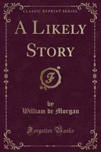 A Likely Story (Classic Reprint)